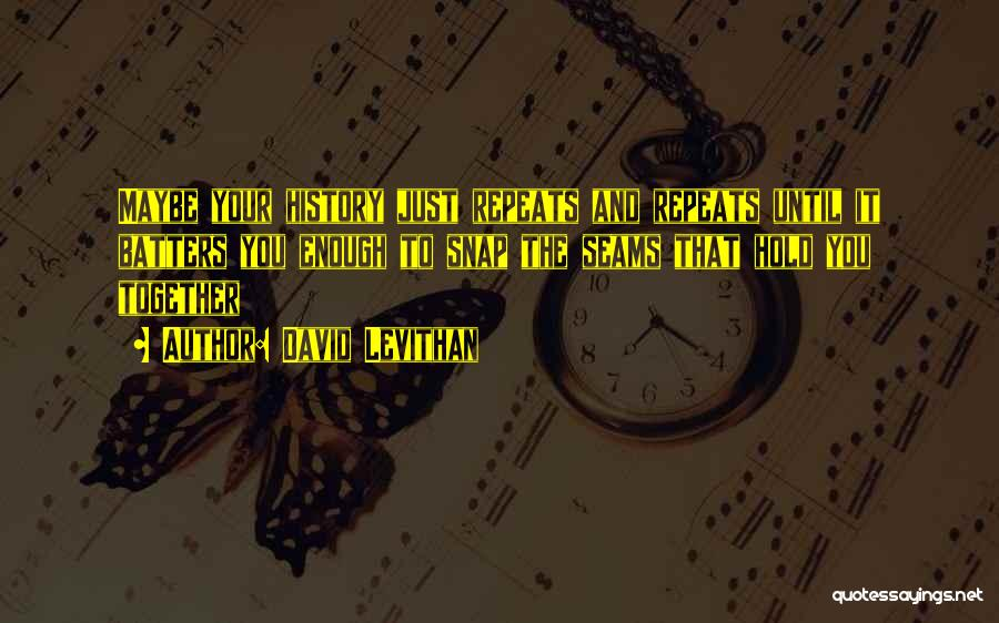 History Repeats Quotes By David Levithan