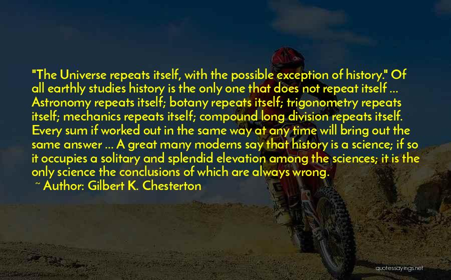 History Repeats Quotes By Gilbert K. Chesterton