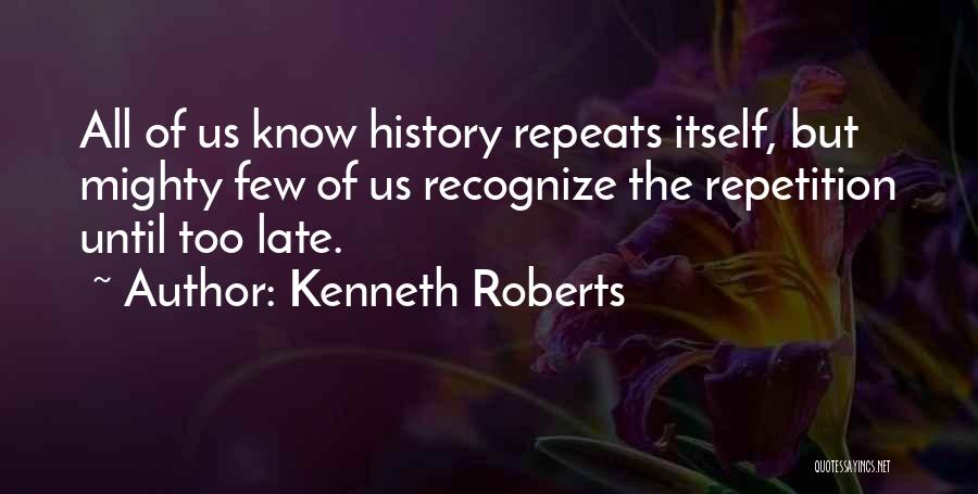 History Repeats Quotes By Kenneth Roberts