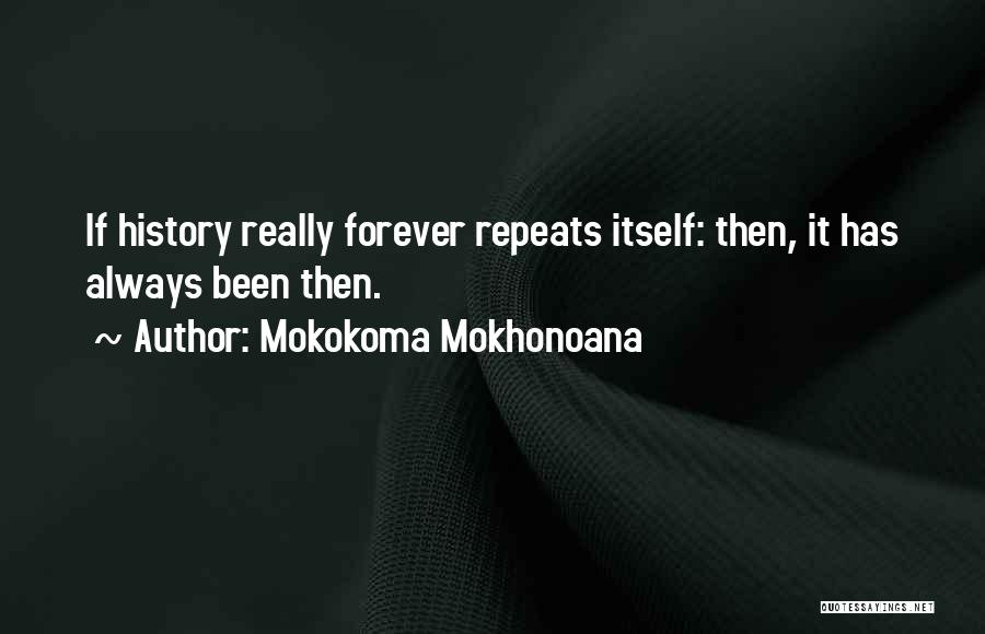 History Repeats Quotes By Mokokoma Mokhonoana