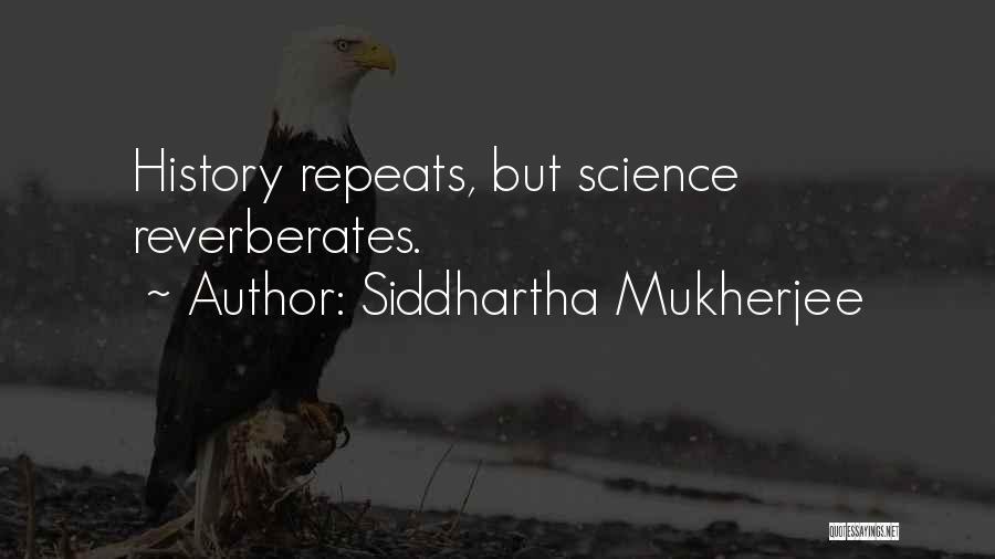 History Repeats Quotes By Siddhartha Mukherjee