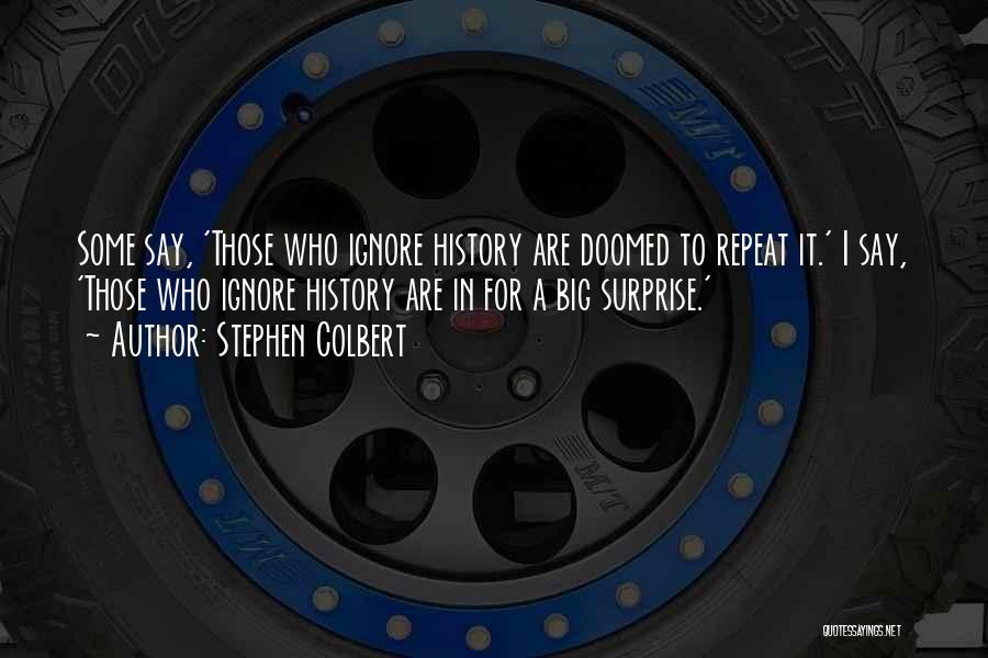 History Repeats Quotes By Stephen Colbert
