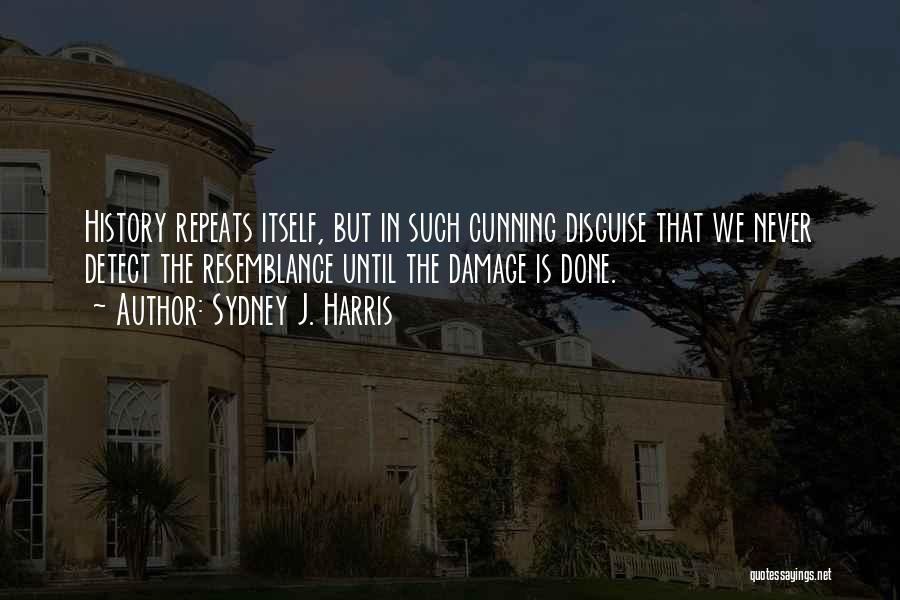 History Repeats Quotes By Sydney J. Harris