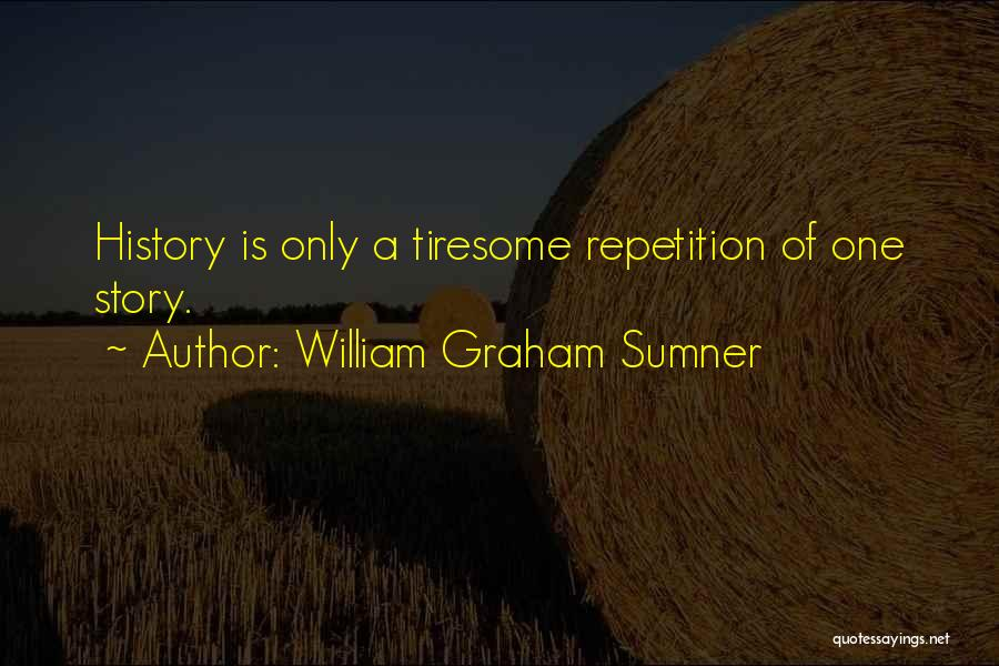 History Repeats Quotes By William Graham Sumner