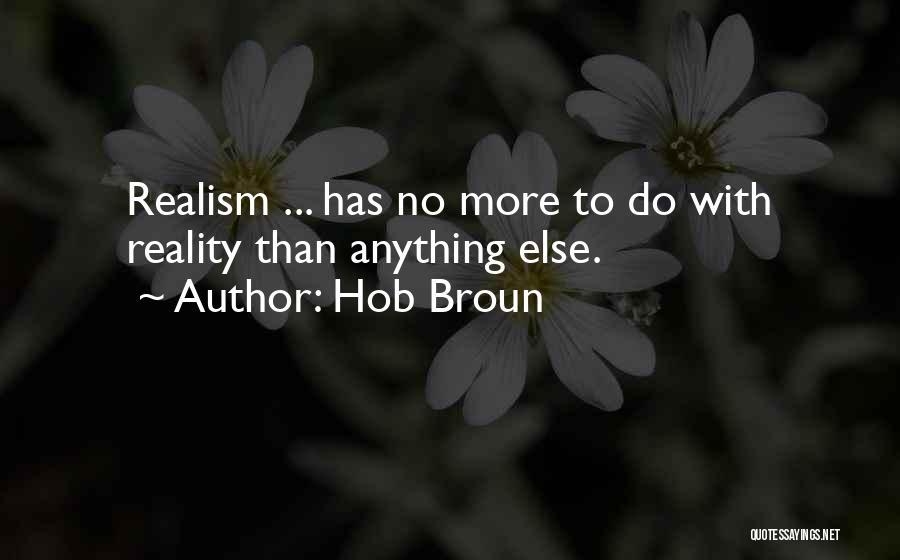Hob Broun Quotes 482751