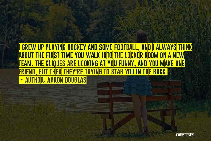 Hockey Locker Room Quotes By Aaron Douglas