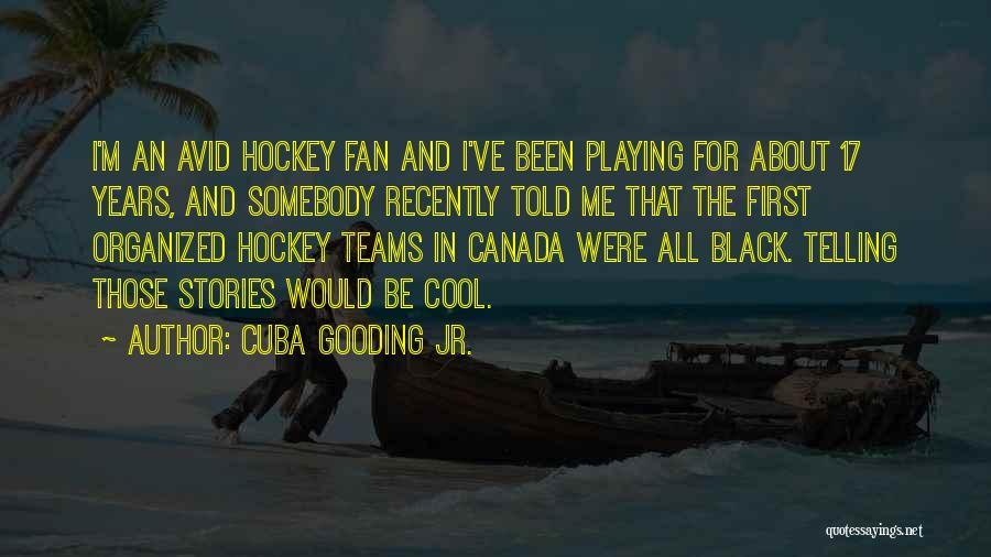 Hockey Teams Quotes By Cuba Gooding Jr.