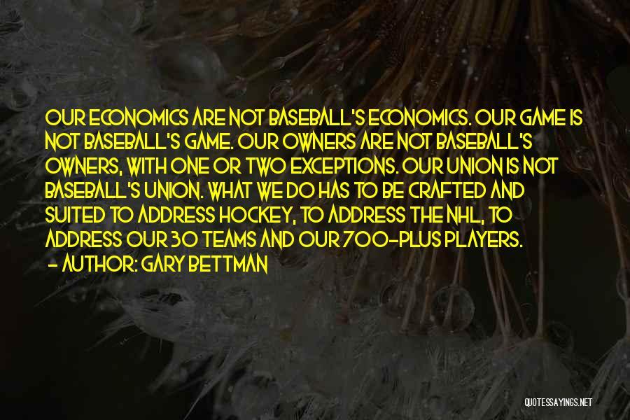Hockey Teams Quotes By Gary Bettman