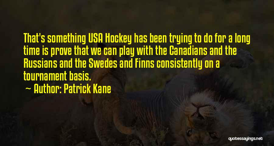 Hockey Tournament Quotes By Patrick Kane