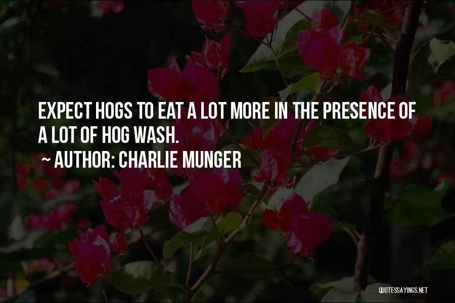 Hogs Quotes By Charlie Munger