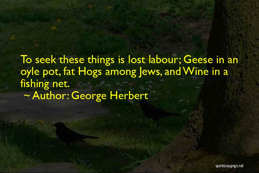 Hogs Quotes By George Herbert