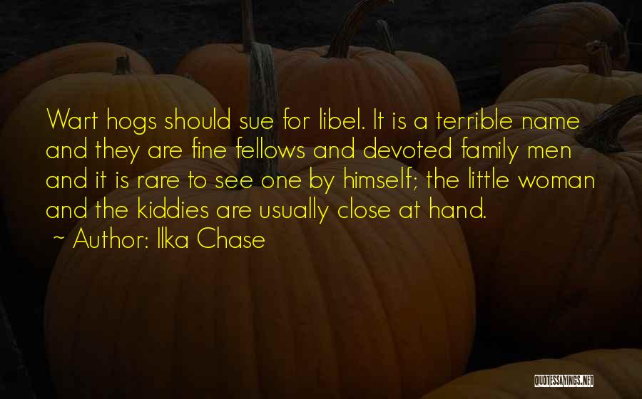 Hogs Quotes By Ilka Chase
