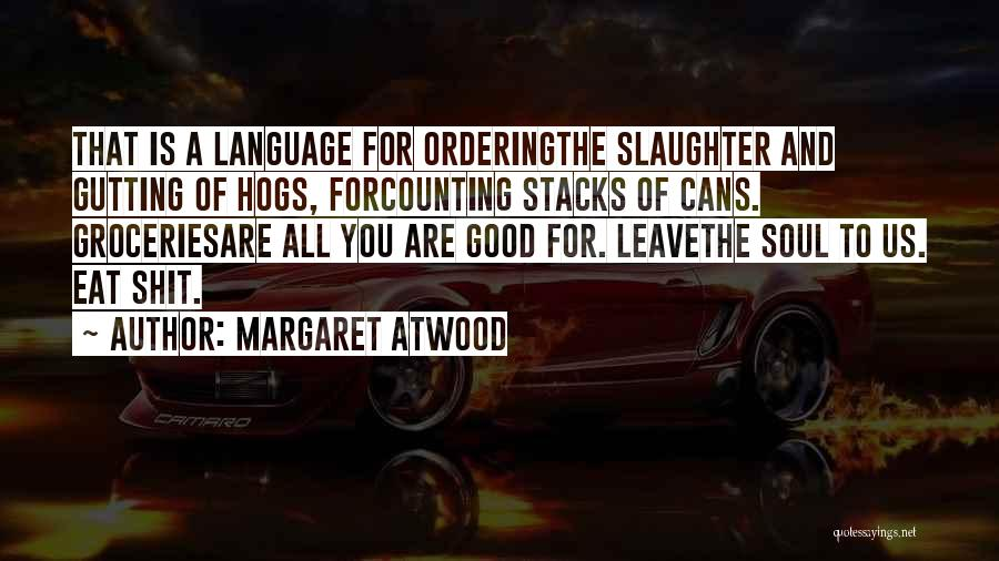 Hogs Quotes By Margaret Atwood