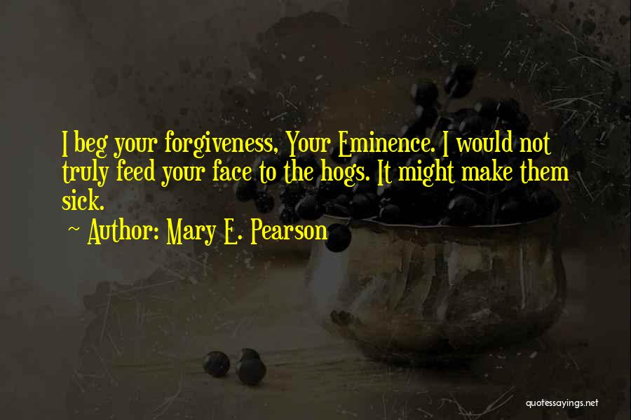 Hogs Quotes By Mary E. Pearson