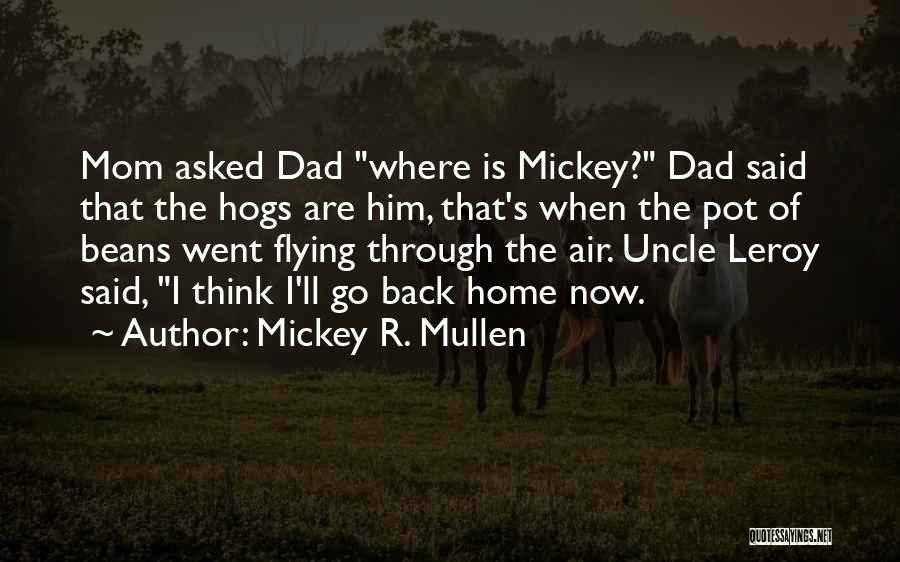 Hogs Quotes By Mickey R. Mullen