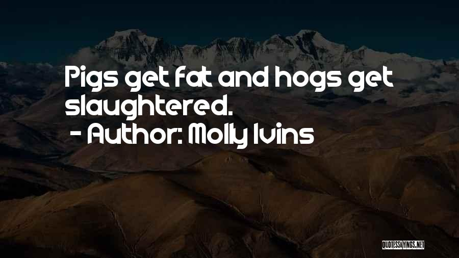 Hogs Quotes By Molly Ivins