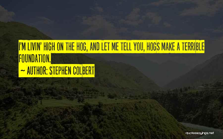 Hogs Quotes By Stephen Colbert