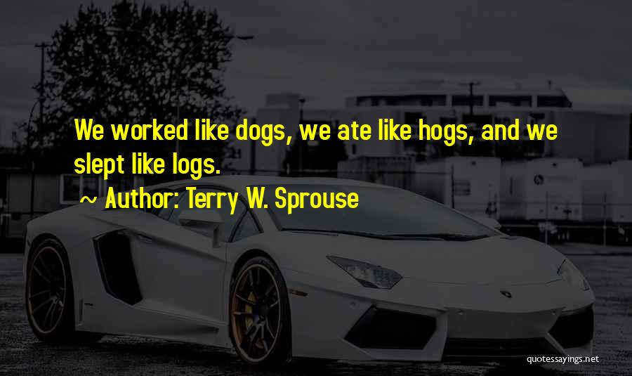 Hogs Quotes By Terry W. Sprouse