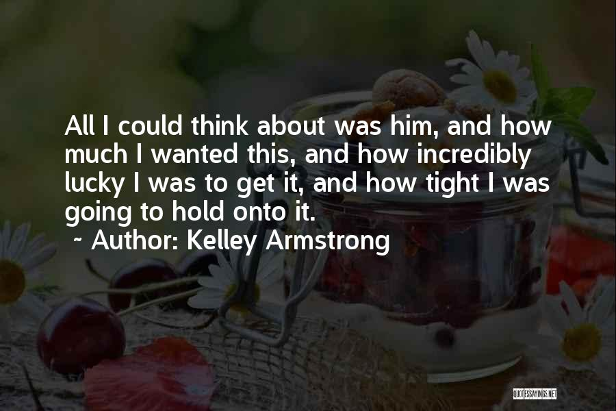 Hold Him Tight Quotes By Kelley Armstrong