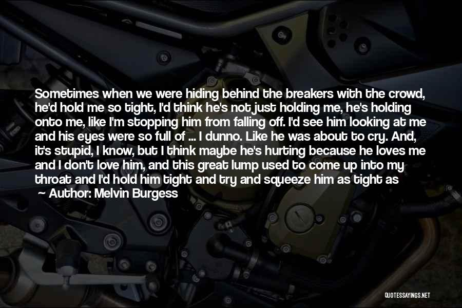 Hold Him Tight Quotes By Melvin Burgess