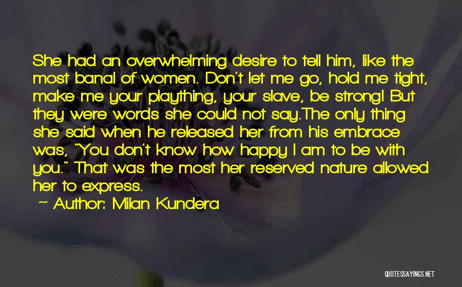 Hold Him Tight Quotes By Milan Kundera