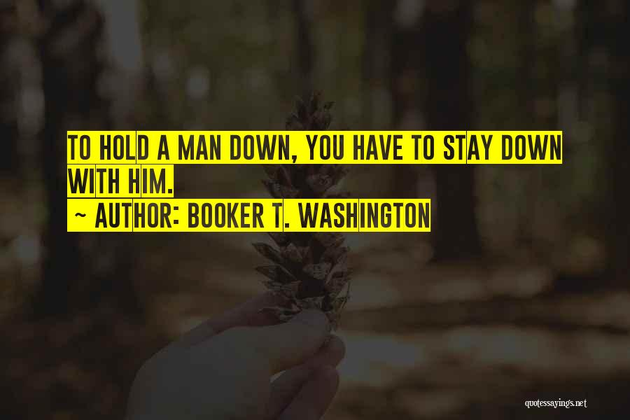 Hold It Down For My Man Quotes By Booker T. Washington