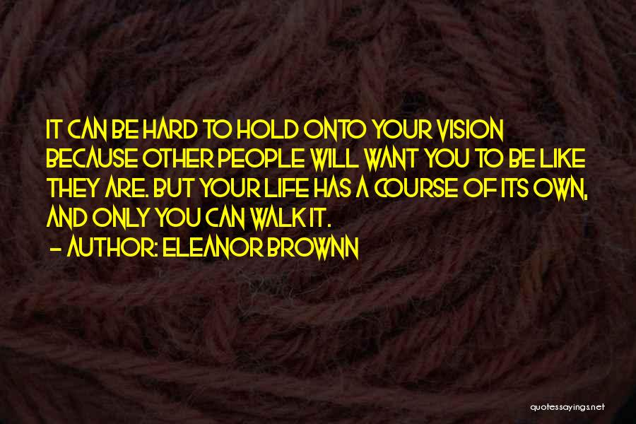 Hold Onto Faith Quotes By Eleanor Brownn