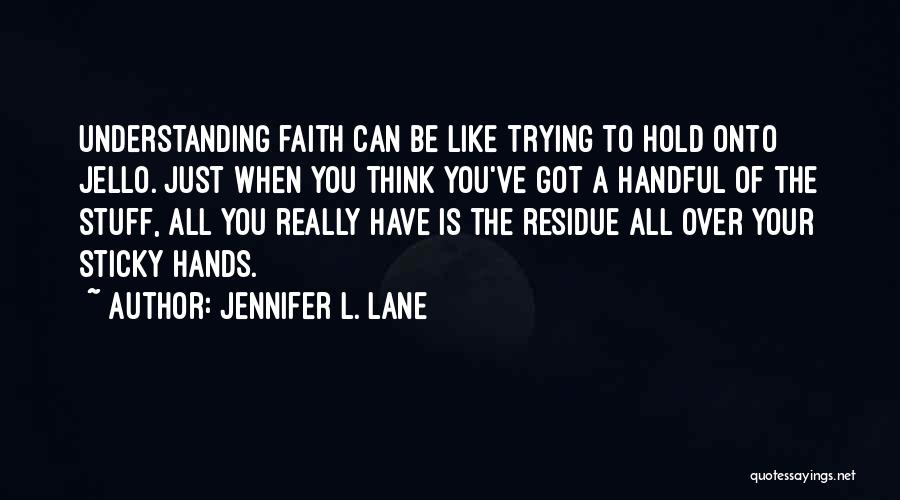 Hold Onto Faith Quotes By Jennifer L. Lane