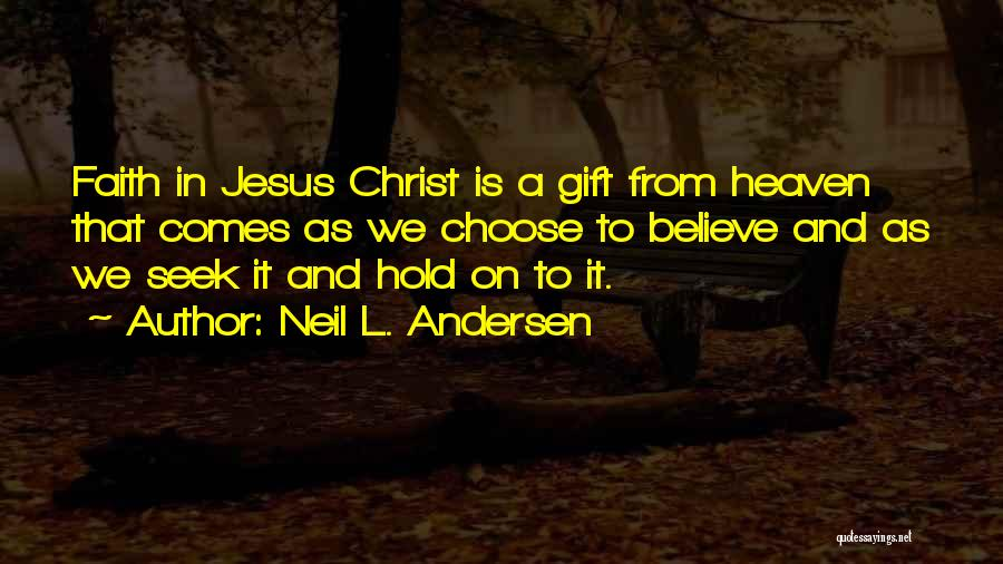 Hold Onto Faith Quotes By Neil L. Andersen