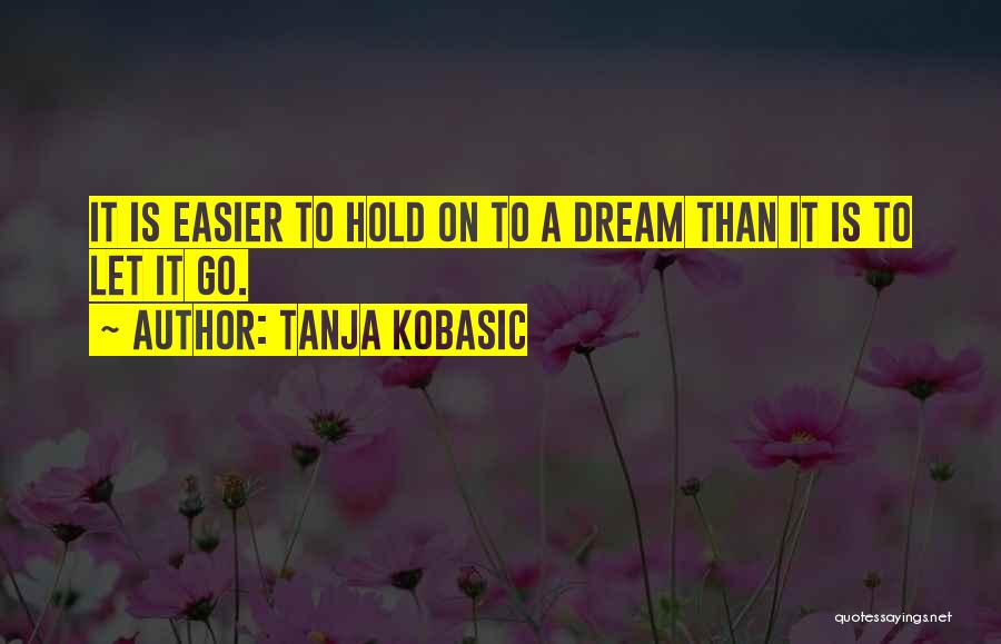Hold Onto Faith Quotes By Tanja Kobasic