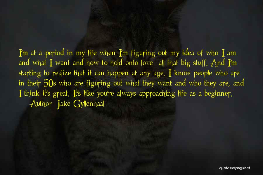 Hold Onto What You Love Quotes By Jake Gyllenhaal