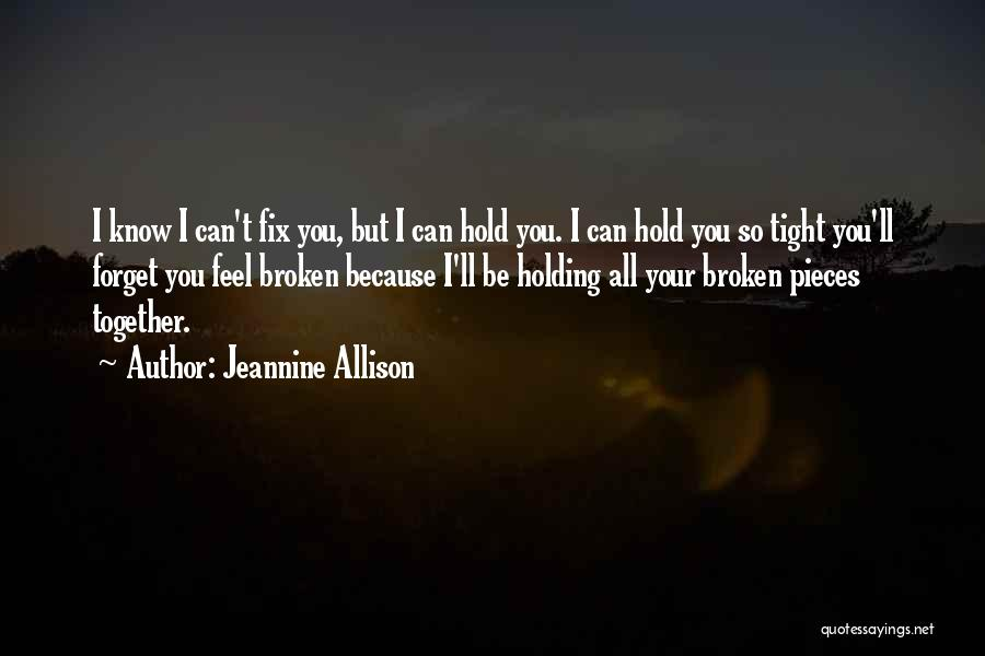 Hold Onto What You Love Quotes By Jeannine Allison