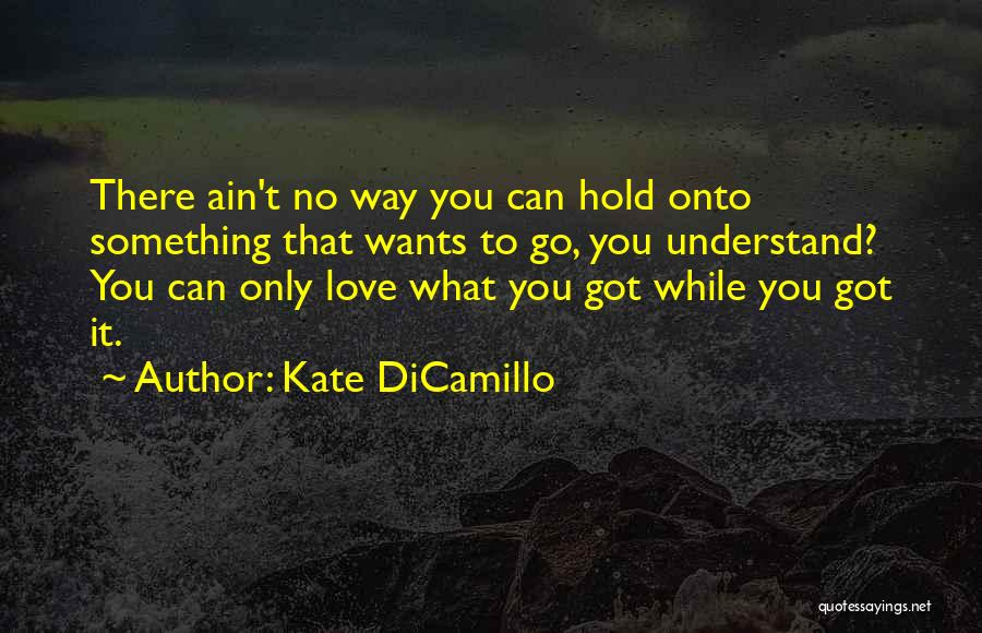 Hold Onto What You Love Quotes By Kate DiCamillo