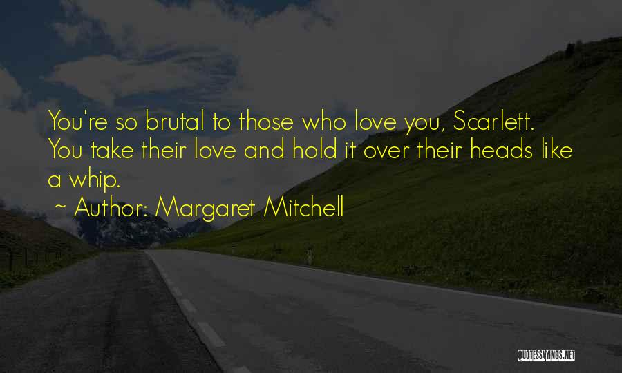 Hold Onto What You Love Quotes By Margaret Mitchell