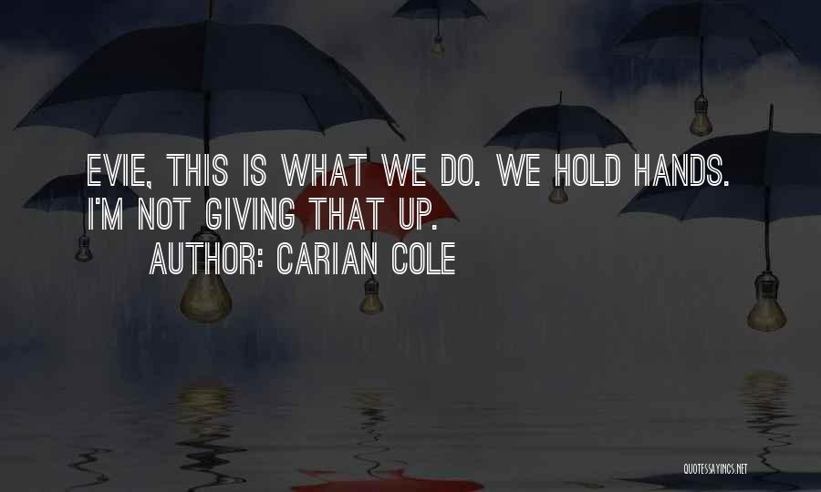 Hold Up Quotes By Carian Cole