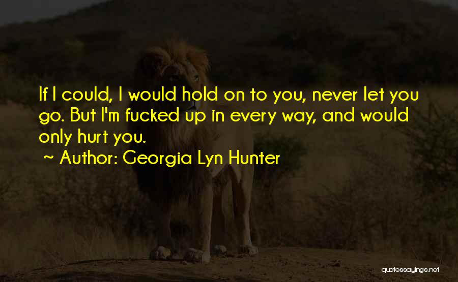 Hold Up Quotes By Georgia Lyn Hunter