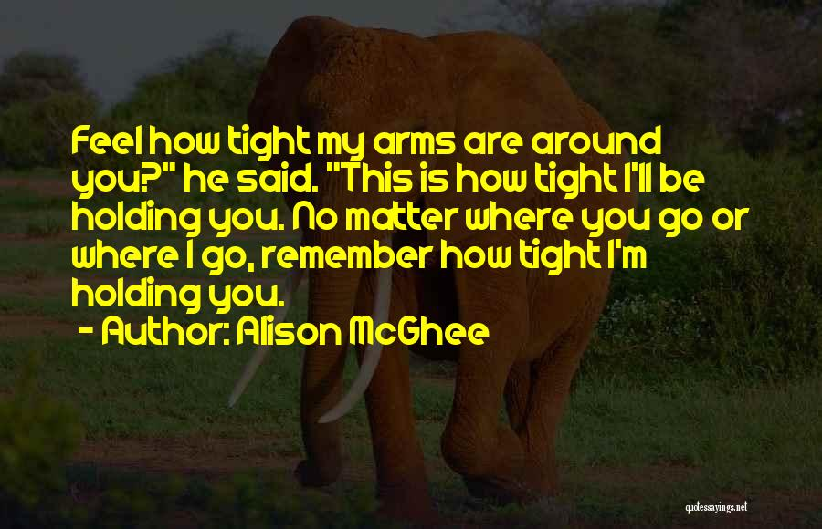 Holding Tight Quotes By Alison McGhee