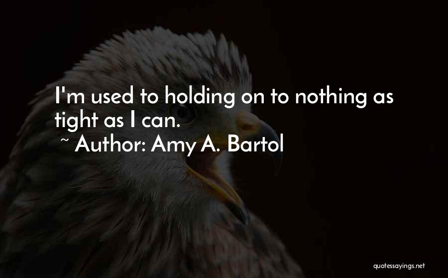 Holding Tight Quotes By Amy A. Bartol