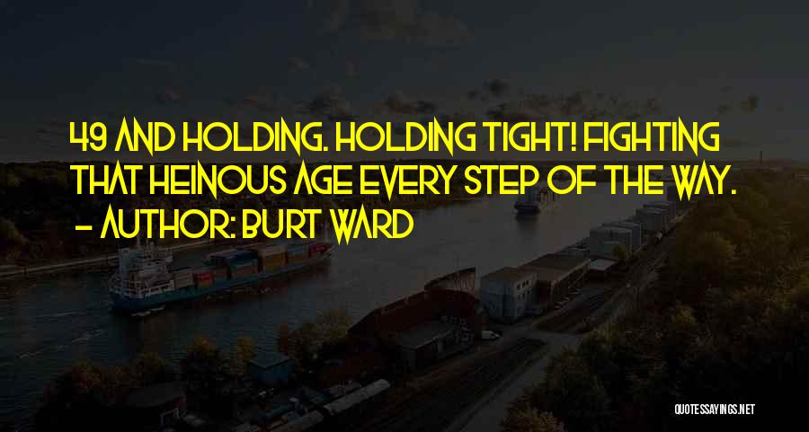 Holding Tight Quotes By Burt Ward