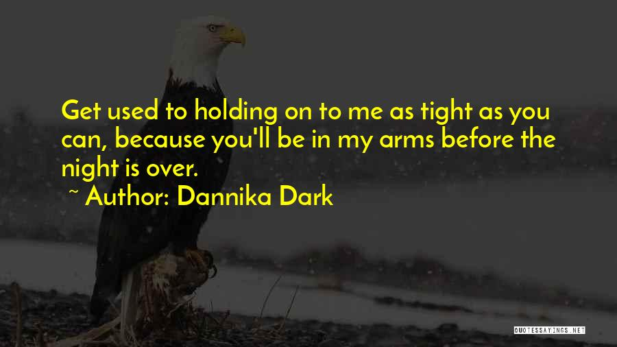 Holding Tight Quotes By Dannika Dark