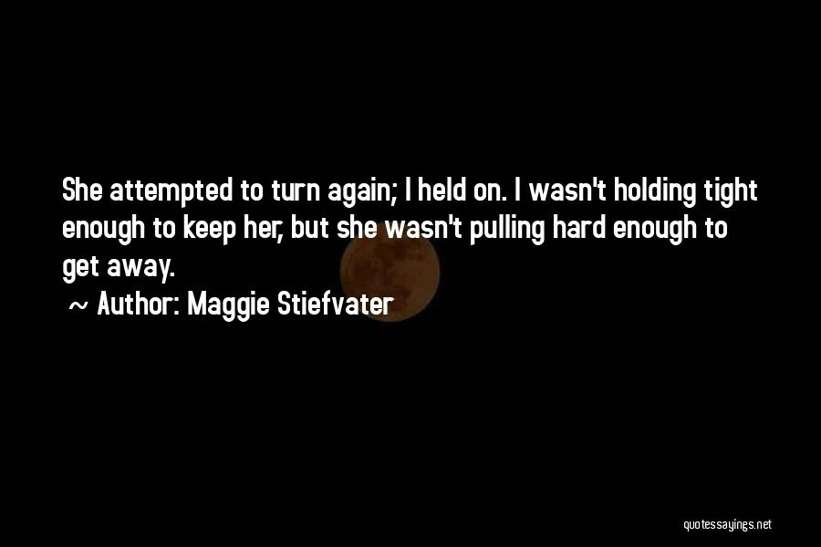 Holding Tight Quotes By Maggie Stiefvater
