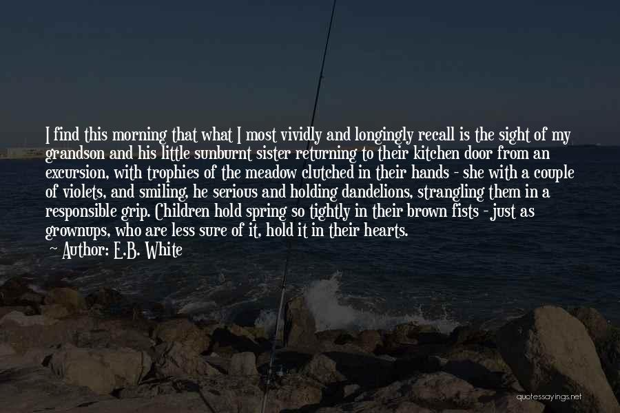 Holding Too Tightly Quotes By E.B. White