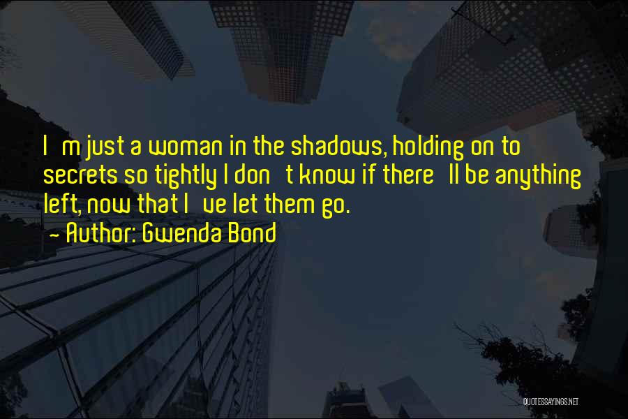 Holding Too Tightly Quotes By Gwenda Bond