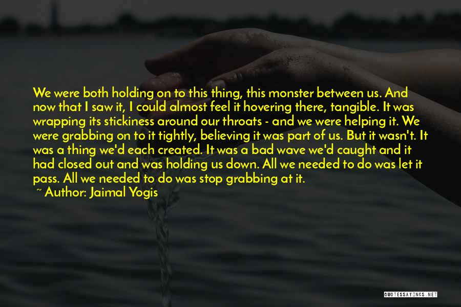 Holding Too Tightly Quotes By Jaimal Yogis