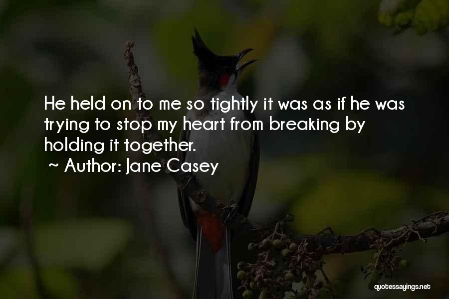 Holding Too Tightly Quotes By Jane Casey