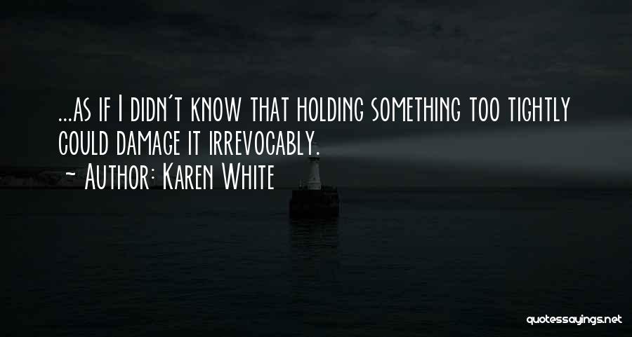 Holding Too Tightly Quotes By Karen White