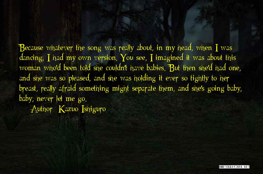 Holding Too Tightly Quotes By Kazuo Ishiguro