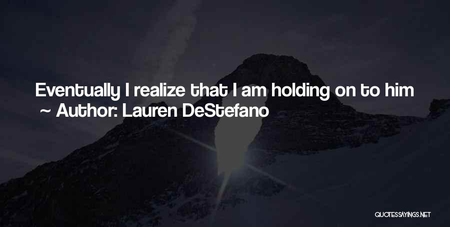 Holding Too Tightly Quotes By Lauren DeStefano