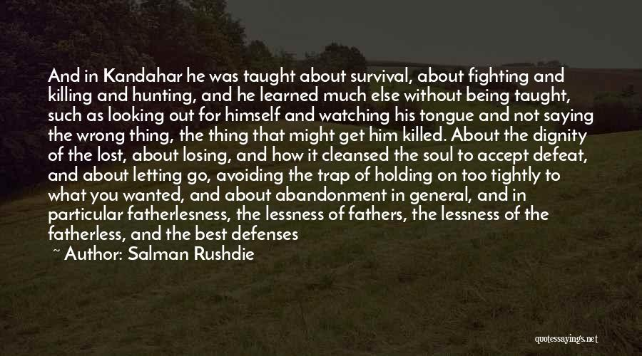 Holding Too Tightly Quotes By Salman Rushdie