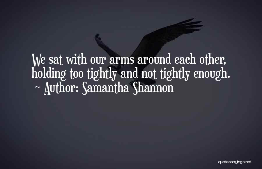 Holding Too Tightly Quotes By Samantha Shannon